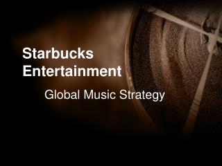 Starbucks Entertainment 	Global Music Strategy