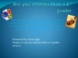 Are you smarter than a 1 st  grader