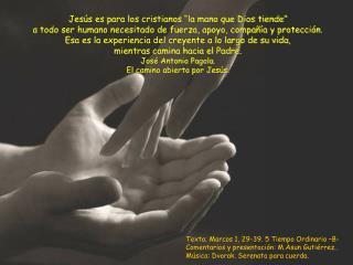 Texto; Marcos 1, 29-39. 5 Tiempo Ordinario –B- Comentarios y presentación: M.Asun Gutiérrez..