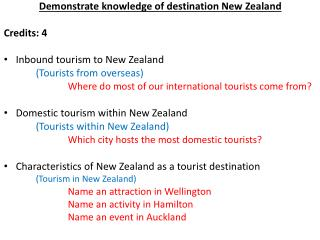 Demonstrate knowledge of destination New  Zealand Credits: 4 I nbound  tourism to New  Zealand