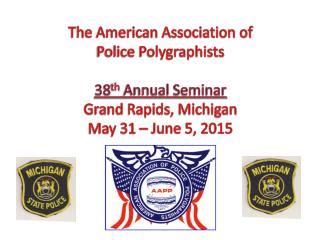 The American Association of  Police Polygraphists 38 th  Annual Seminar  Grand Rapids, Michigan