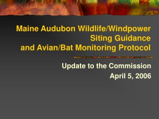 Maine Audubon Wildlife/Windpower Siting Guidance  and Avian/Bat Monitoring Protocol