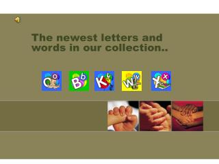 The newest letters and words in our collection..