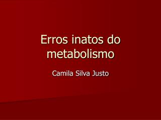 Erros inatos do metabolismo