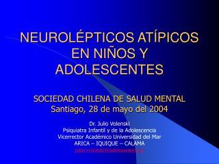 NEUROLÉPTICOS ATÍPICOS  EN NIÑOS Y ADOLESCENTES SOCIEDAD CHILENA DE SALUD MENTAL S antiago ,  28  de  mayo  del 200 4