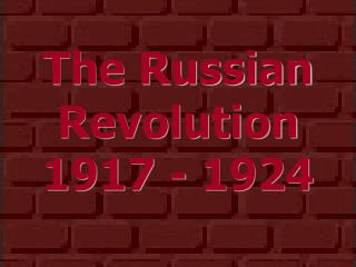 The Russian Revolution 1917 - 1924