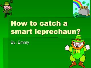 How to catch a  smart leprechaun?