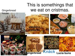 This is somethings that we eat on cristmas.