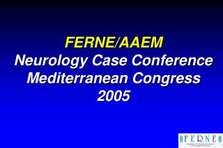 FERNE/AAEM Neurology Case Conference Mediterranean Congress 2005