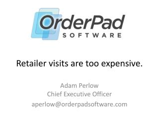 Retailer visits are too expensive.
