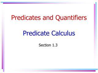 Predicates and Quantifiers Predicate Calculus