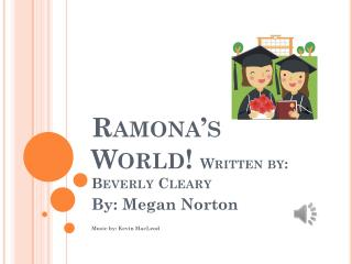 Ramona's World!  Written by: Beverly Cleary