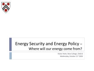 Energy Security and Energy Policy  –  Where will our energy come from?