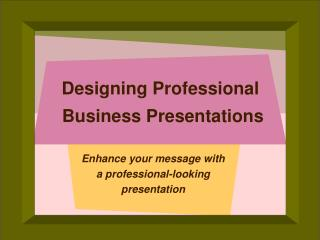Designing Professional  Business Presentations