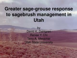 Greater sage-grouse response to sagebrush management in Utah by David K. Dahlgren Renee Y. Chi Terry A. Messmer Utah Sta