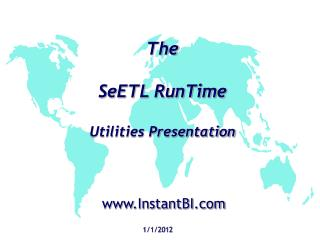 The  SeETL RunTime Utilities Presentation