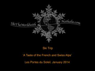 Ski Trip 'A Taste of the French and Swiss Alps' Les Portes du Soleil, January 2014