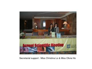 Secretarial support : Miss Christina Lo & Miss Olivia Ho