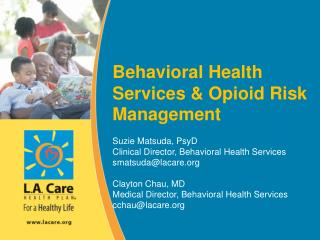 Behavioral Health Services  & Opioid Risk Management Suzie Matsuda, PsyD