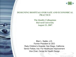 DESIGNING HOSPITALS FOR SAFE AND ECONOMICAL PRACTICE The Quality Colloquium Harvard University August 21, 2007