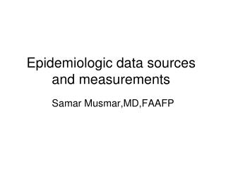 Epidemiologic data sources and measurements