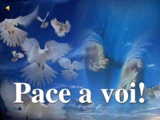 Pace a voi!