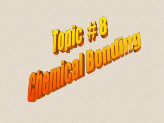Topic  # 8   Chemical Bonding