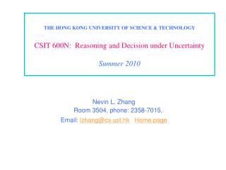 THE HONG KONG UNIVERSITY OF SCIENCE & TECHNOLOGY CSIT 600N:  Reasoning and Decision under Uncertainty  Summer 2010