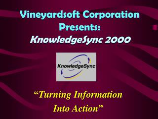 Vineyardsoft Corporation Presents: KnowledgeSync 2000