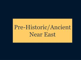 Pre-Historic/Ancient Near East