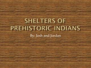 Shelters of Prehistoric Indians