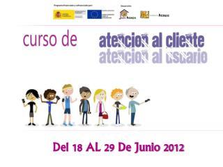 Del 18 AL 29 De Junio 2012