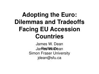 Adopting the Euro: Dilemmas and Tradeoffs Facing EU Accession Countries   James W. Dean