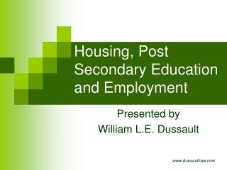 Housing, Post Secondary Education and Employment