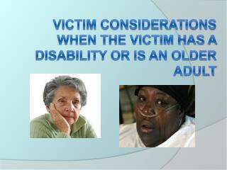 Victim Considerations When the Victim has a Disability or is an Older Adult