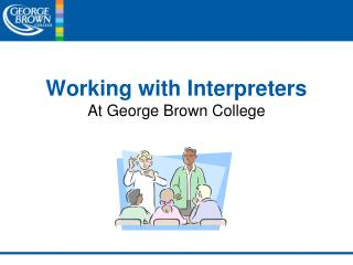 Working with Interpreters At George Brown College