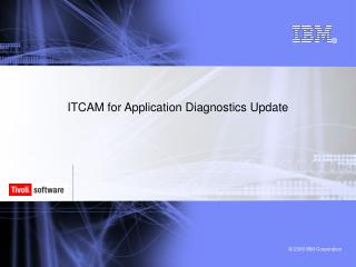 ITCAM for Application Diagnostics Update