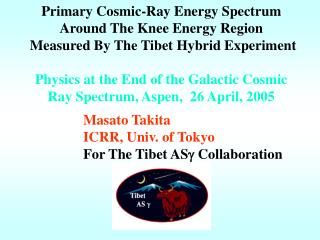 Masato Takita ICRR, Univ. of Tokyo For The Tibet AS g  Collaboration