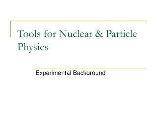 Tools for Nuclear & Particle Physics