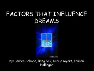 FACTORS THAT INFLUENCE DREAMS by: Lauren Schone, Bong Sok, Carrie Myers, Lauren Hollinger