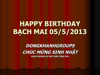 HAPPY BIRTHDAY BẠCH MAI 05/5/2013