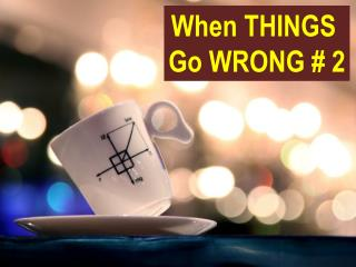 When THINGS  Go WRONG # 2