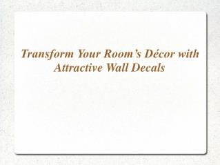 Transform Your Room???s D??cor with Attractive Wall Decals