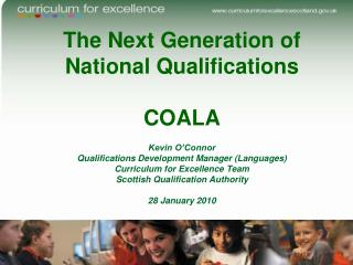 The Next Generation of  National Qualifications COALA Kevin O'Connor