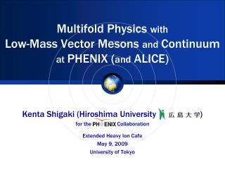 Multifold Physics  with Low-Mass Vector Mesons  and Continuum at  PHENIX ( and  ALICE)