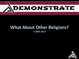 What About Other Religions? 3 MAR 2013