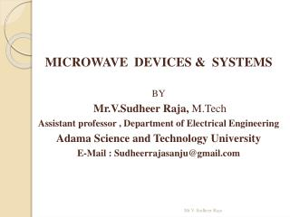 MICROWAVE  DEVICES &  SYSTEMS BY Mr.V.Sudheer Raja,  M.Tech