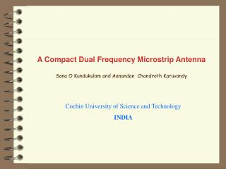 A Compact Dual Frequency Microstrip Antenna Sona O Kundukulam and Aanandan  Chandroth Karuvandy