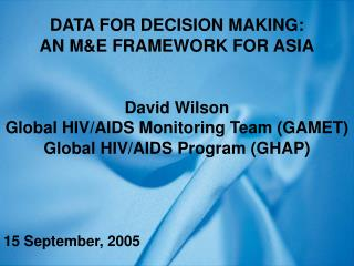 DATA FOR DECISION MAKING: AN M&E FRAMEWORK FOR ASIA David Wilson