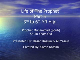 Life of The Prophet Part 5 3 rd  to 6 th  YR Hijri